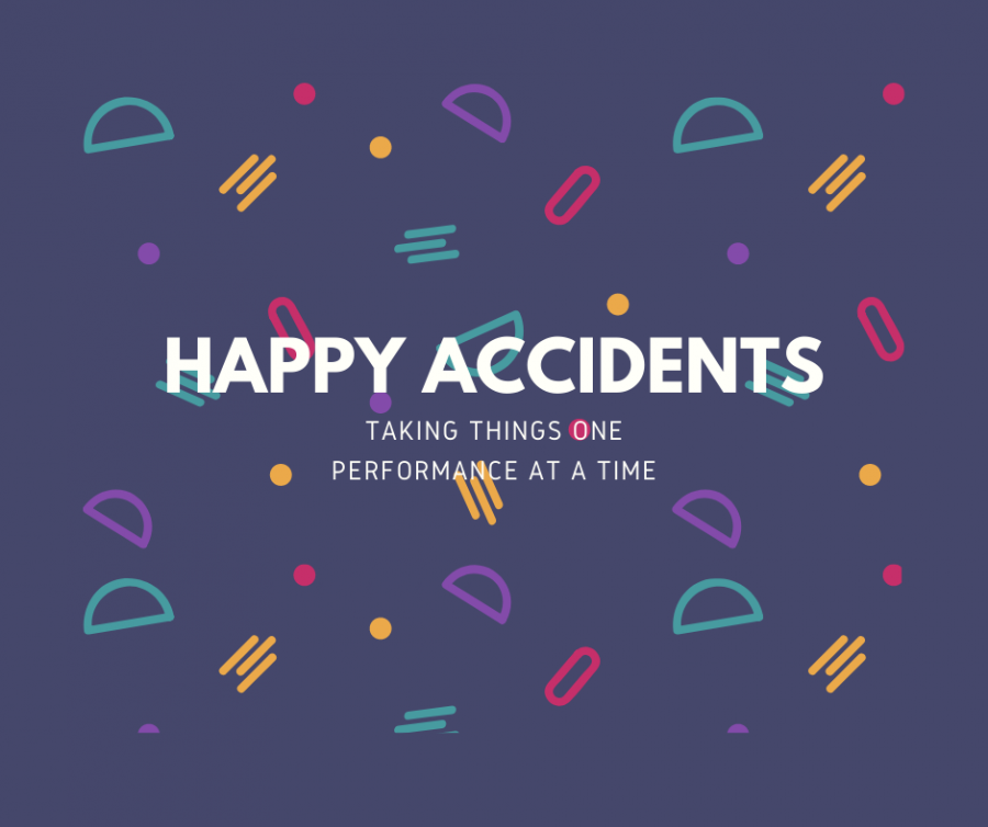 Happy Accidents: Taking Things One Performance at a Time