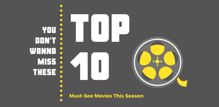 Top 10 NEW Movies to See This Season