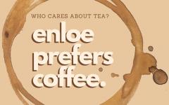 Who Cares About Tea? Enloe Prefers Coffee