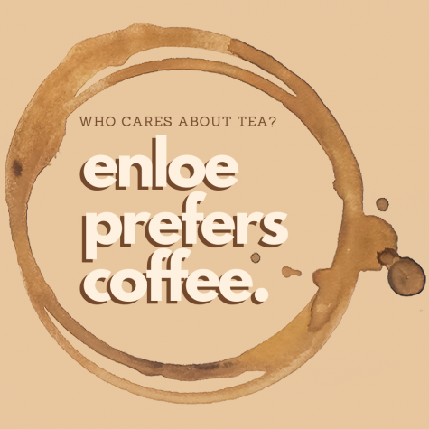 Who Cares About Tea? Enloe Prefers Coffee
