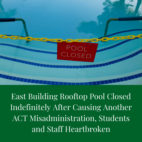 East Building Rooftop Pool Closed Indefinitely After Another ACT Misadministration, Students and Staff Heartbroken