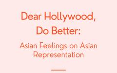 Dear Hollywood, Do Better: Asian Feelings on Asian Representation