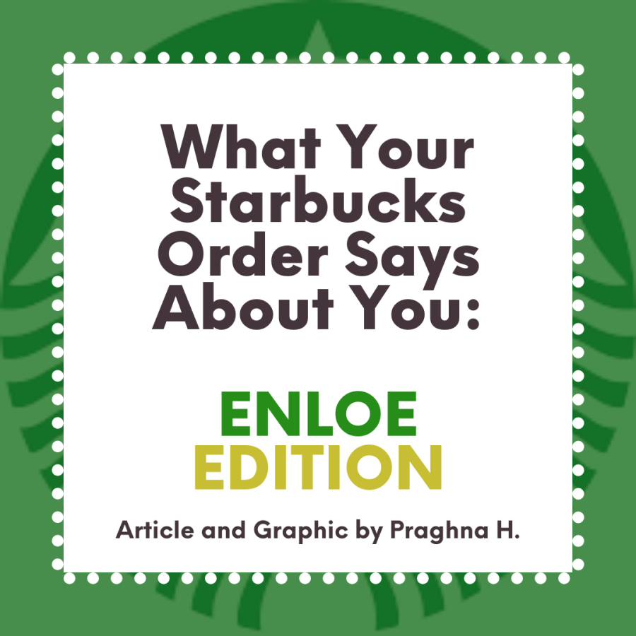 What Your Starbucks Order Says About You: Enloe Edition